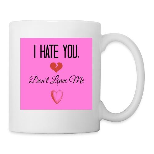 I HATE YOU, DON'T LEAVE ME! - Coffee/Tea Mug