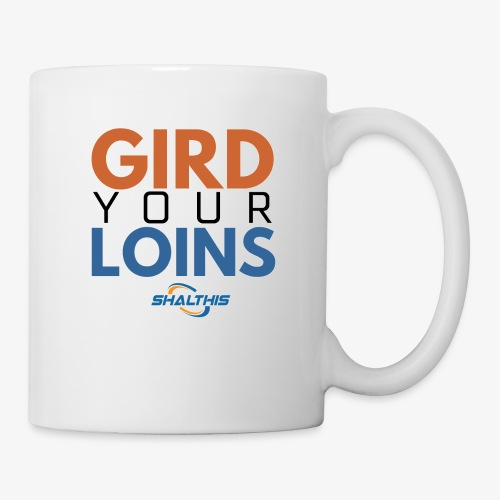Gird Your Loins - Coffee/Tea Mug