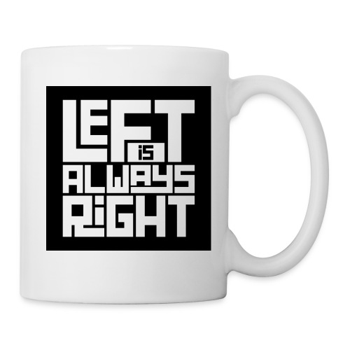 Left Is Always Right - Coffee/Tea Mug