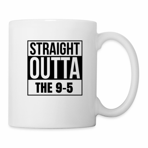 Straight Outta The 9-5 Mug - Coffee/Tea Mug