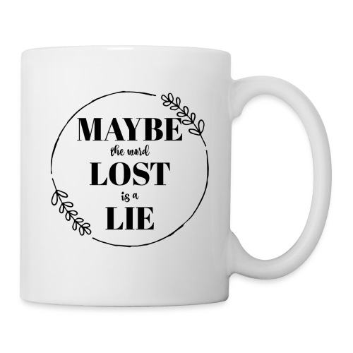 Maybe the word lost is a lie - Coffee/Tea Mug