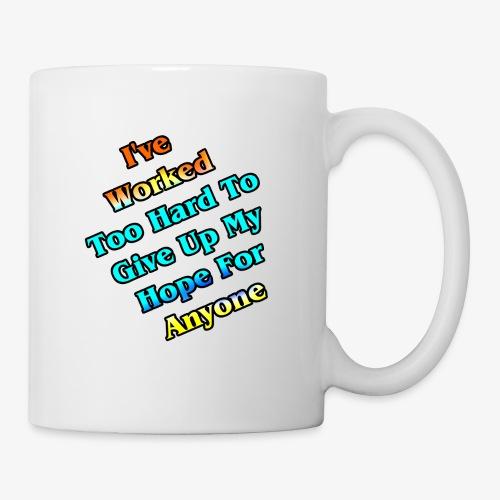 Worked Too Hard To Give Up My Hope - Coffee/Tea Mug