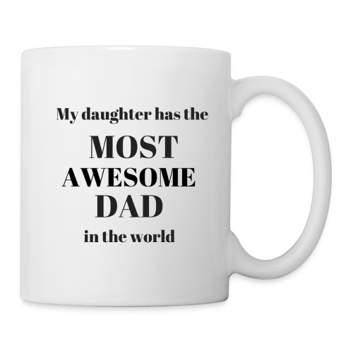 My daughter has the MOST AWESOME DAD in the world - Coffee/Tea Mug