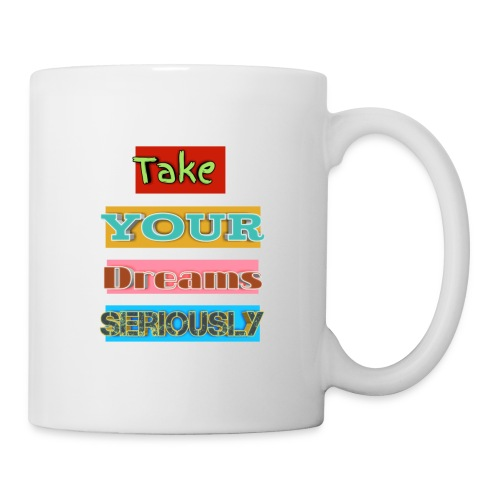 Take your Dreams seriously - Coffee/Tea Mug