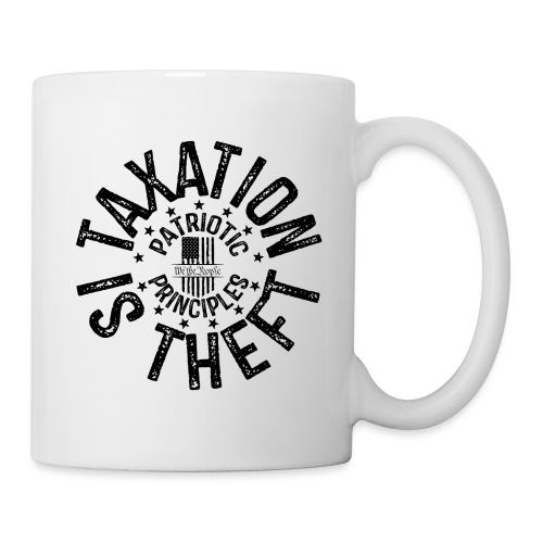 OTHER COLORS AVAILABLE TAXATION IS THEFT BLACK - Coffee/Tea Mug