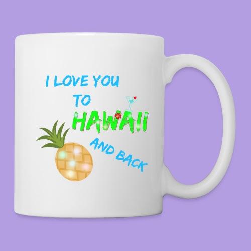 I Love You To Hawaii and Back - Coffee/Tea Mug