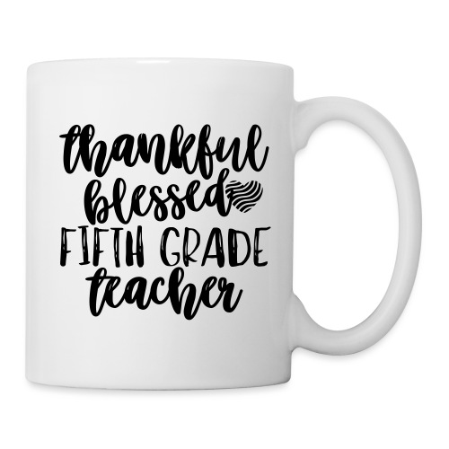 Thankful Blessed Fifth Grade Teacher T-Shirt - Coffee/Tea Mug
