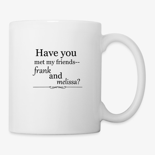 Have You Met My Friends? - Coffee/Tea Mug