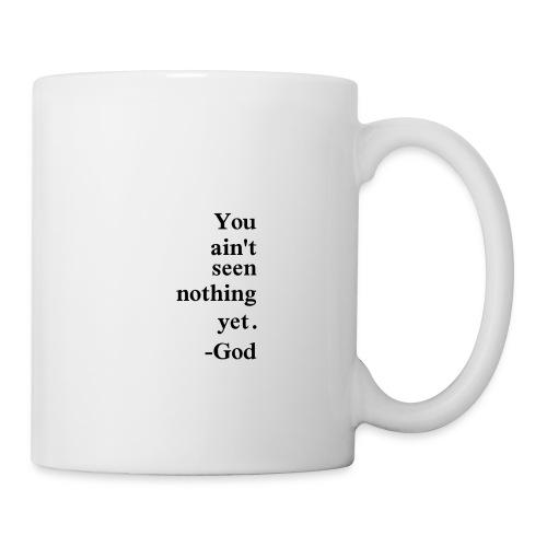 You aint seen nothing yet! - Coffee/Tea Mug