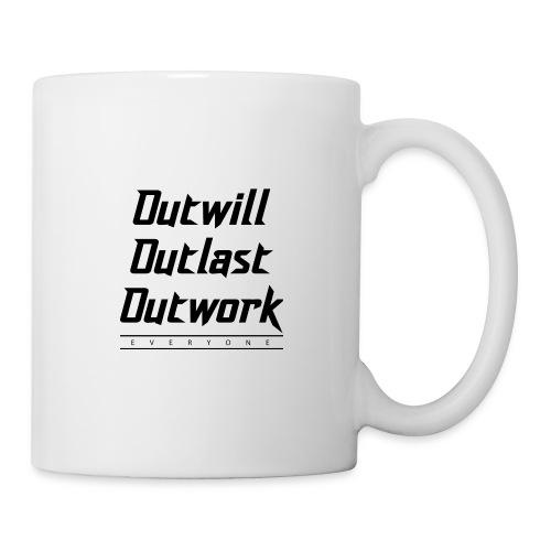 Outwill. Outlast. Outwork. EVERYONE. - Coffee/Tea Mug