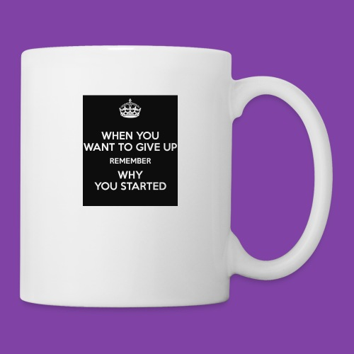 when-you-want-to-give-up-remember-why-you-started- - Coffee/Tea Mug