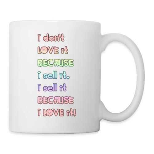 I don't ove it because I sell it... - Coffee/Tea Mug