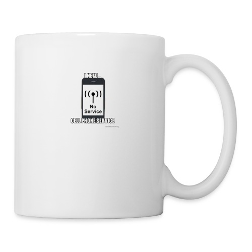 Need Cell Phone Service - Coffee/Tea Mug