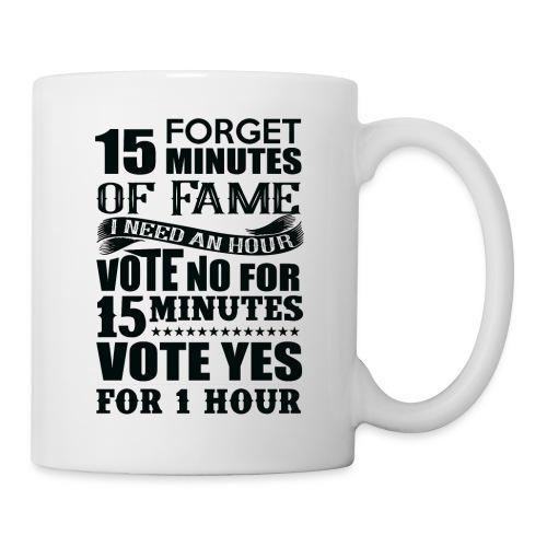 I want 15 minutes of fame NO I need an HOUR - Coffee/Tea Mug