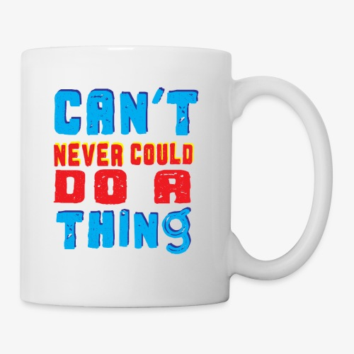 Can't Never Could Do A Thing - Coffee/Tea Mug