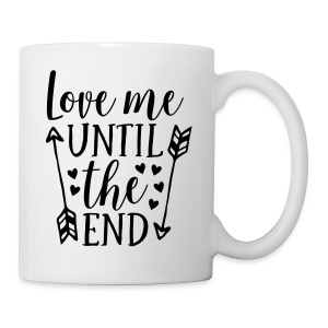 Love me until the end - Coffee/Tea Mug