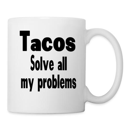 Tacos solve all my problems - Coffee/Tea Mug