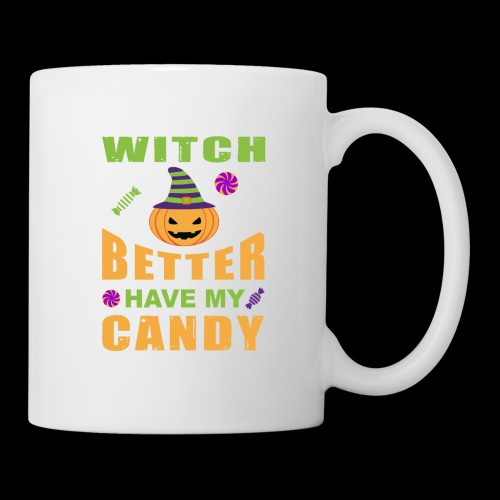 Witch Better Have My Candy | Funny Halloween - Coffee/Tea Mug