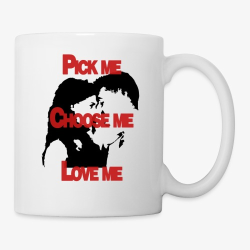 Pick me Choose me Love me - Coffee/Tea Mug