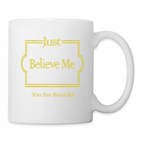 Just Believe Me You Are Beautiful - Coffee/Tea Mug