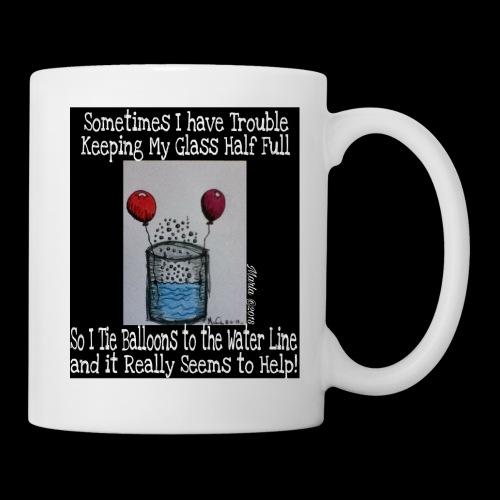 Keeping My Glass Half Full... - Coffee/Tea Mug