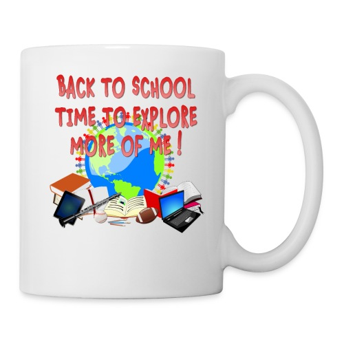 BACK TO SCHOOL, TIME TO EXPLORE MORE OF ME ! - Coffee/Tea Mug