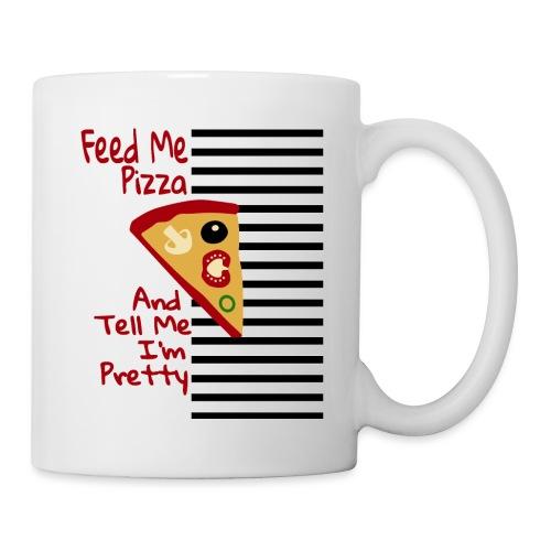 Feed Me Pizza And Tell Me I´m Pretty - Coffee/Tea Mug