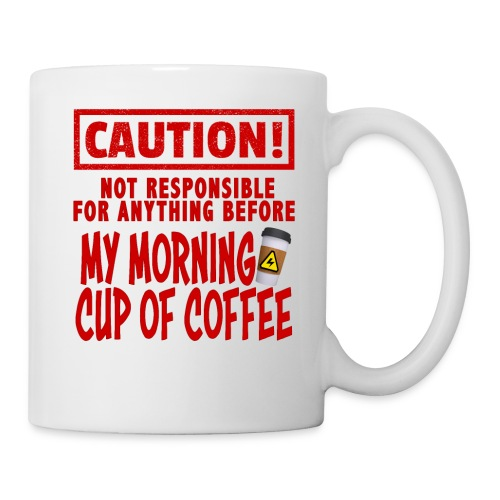 Not responsible for anything before my COFFEE - Coffee/Tea Mug