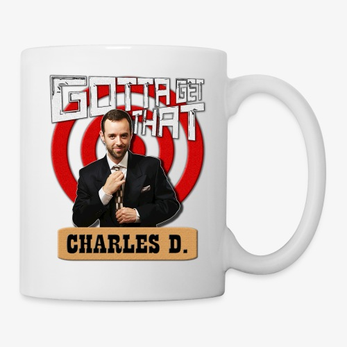 Gotta Get That Charles D - Coffee/Tea Mug