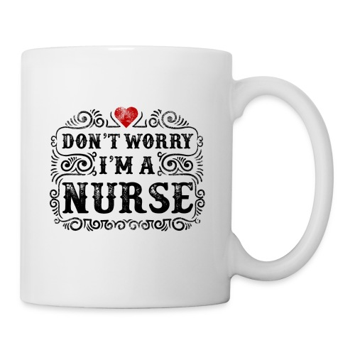 Don t Worry I m A Nurse Design - Coffee/Tea Mug