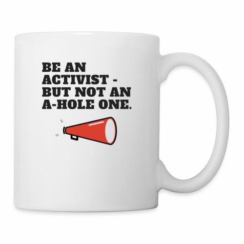 Be an Activist- But Not An A-Hole One. - Coffee/Tea Mug