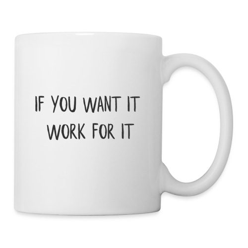 IF YOU WANT IT, WORK FOR IT - Coffee/Tea Mug
