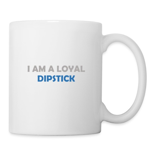 I Am A Loyal Dipstick - Coffee/Tea Mug
