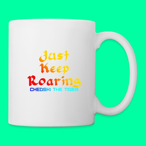 Just Keep Roaring - Coffee/Tea Mug