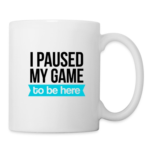 I Paused My Game - Coffee/Tea Mug
