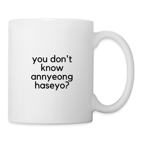 you don't know annyeonghaseyo? - Coffee/Tea Mug