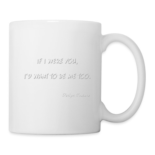 IF I WERE YOU WHITE - Coffee/Tea Mug