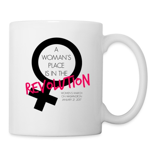A Woman's Place is in the Revolution Shirt - Coffee/Tea Mug