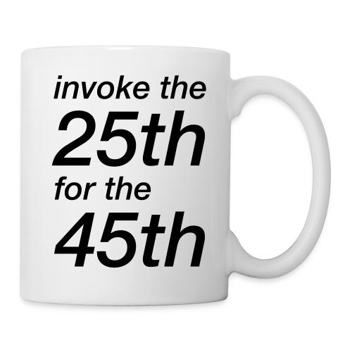 invoke the 25th for the 45th - Coffee/Tea Mug