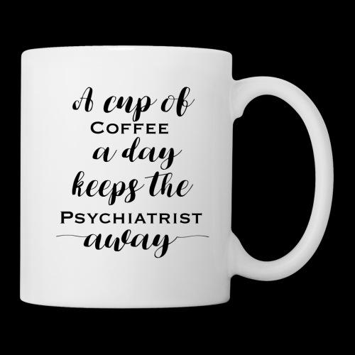 A Cup Of Coffee A Day Keeps The Psychiatrist Away - Coffee/Tea Mug