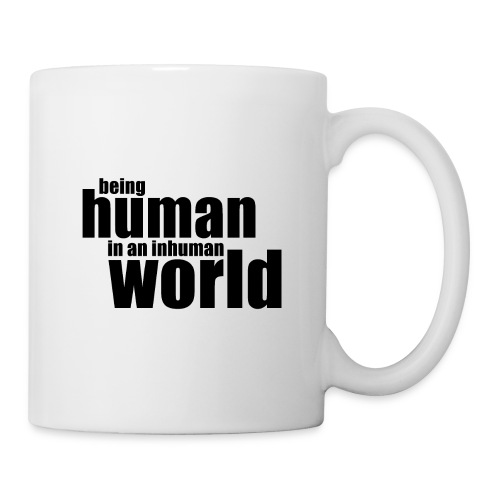 Being human in an inhuman world - Coffee/Tea Mug