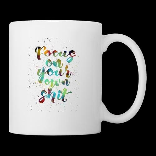 focus on your own shit - Coffee/Tea Mug