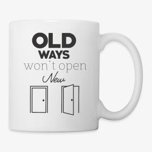 Old Ways won't open new doors - Coffee/Tea Mug