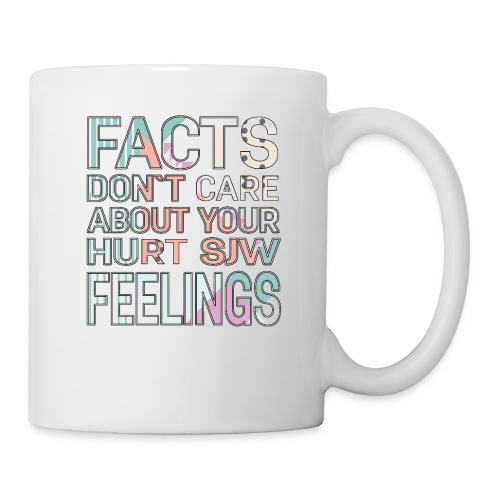 Facts Don`t Care About Your Hurt SJW Feelings - Coffee/Tea Mug