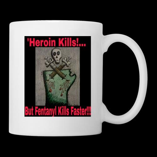 Heroin Kills...But! Fentanyl Kills Faster! - Coffee/Tea Mug