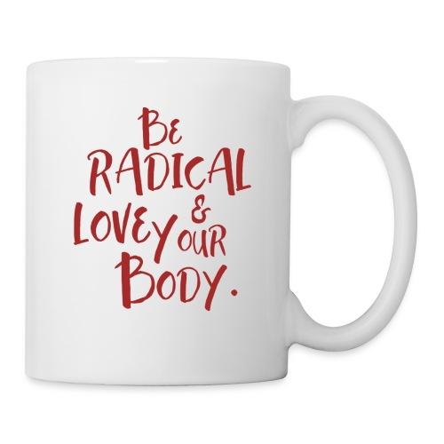 Be Radical & Love Your Body. - Coffee/Tea Mug