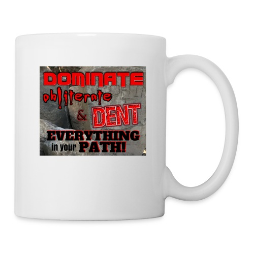 Dominate Obliterate and Dent - Coffee/Tea Mug