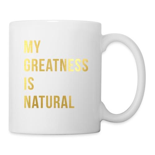 My Greatness is Natural - Coffee/Tea Mug
