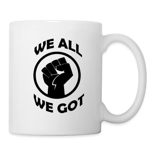 WE ALL WE GOT - Coffee/Tea Mug