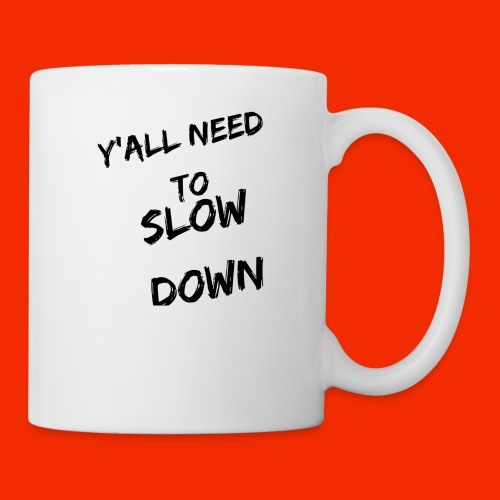 Y'all Need To Slow Down - Coffee/Tea Mug